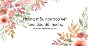Những mẫu nail họa tiết floral siêu dễ thương | NailsVietnam